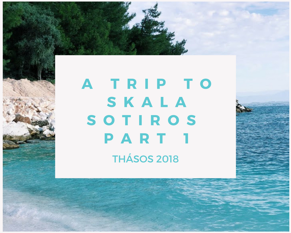 A trip to Skala Sotiros part 1 | Thásos 2018