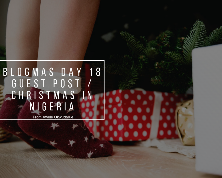 Guest Post: Christmas in Nigeria with Awele | Blogmas Day 18