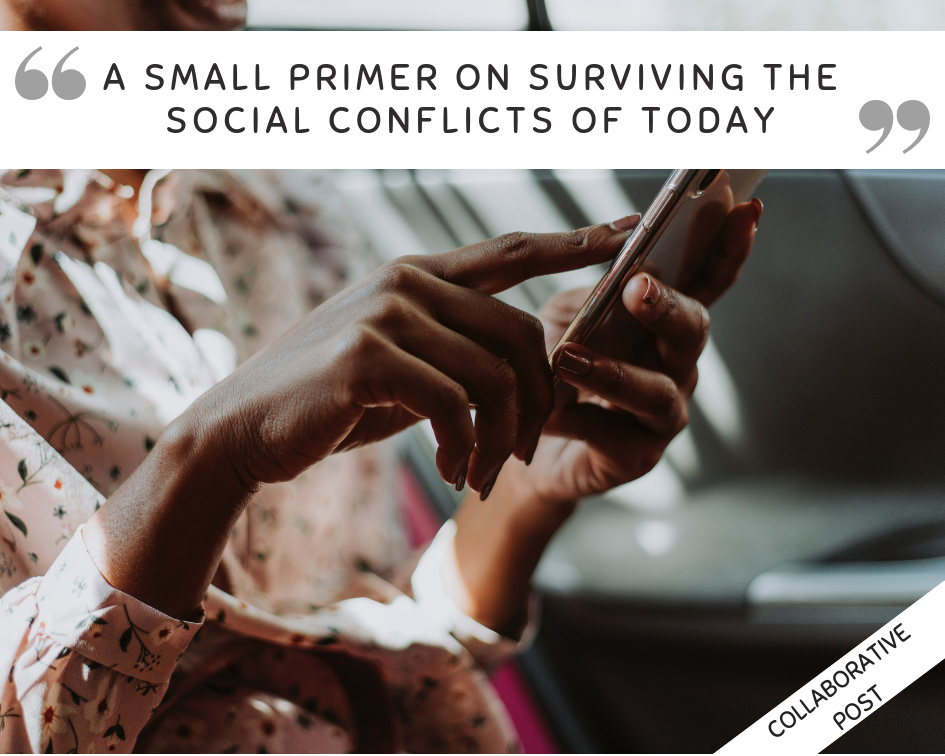 A Small Primer On Surviving The Social Conflicts Of Today